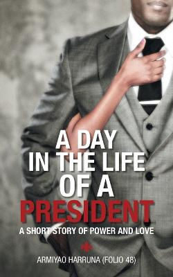 A Day in the Life of a President: A Short Story of Power and Love