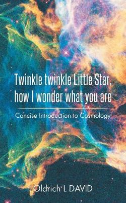 Twinkle Twinkle Little Star, How I Wonder What You Are: Concise Introduction to Cosmology