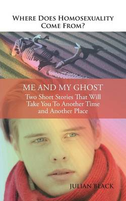 Where Does Homosexuality Come From?: Me and My Ghost