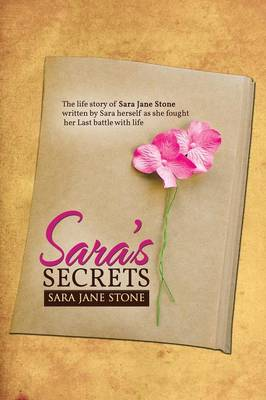 Sara's Secrets: The Life Story of Sara Jane Stone Written by Sara Herself as She Fought Her Last Battle with Life
