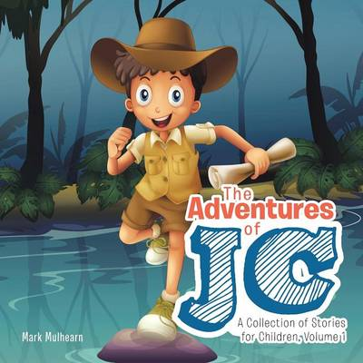 The Adventures of Jc: A Collection of Stories for Children, Volume 1