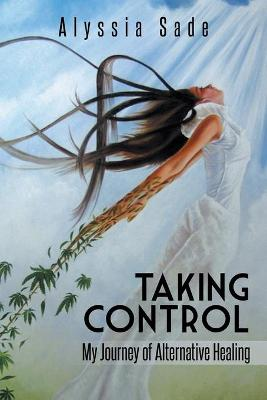 Taking Control: My Journey of Alternative Healing