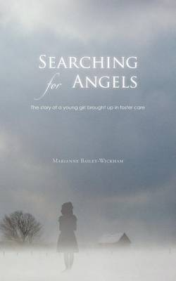 Searching for Angels: The Story of a Young Girl Brought Up in Foster Care