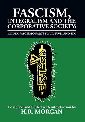 Fascism, Integralism and the Corporative Society - Codex Fascismo Parts Four, Five and Six: Codex Fascismo Parts Four, Five and Six