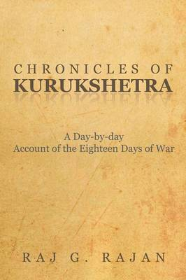 Chronicles of Kurukshetra: A Day-By-Day Account of the Eighteen Days of War