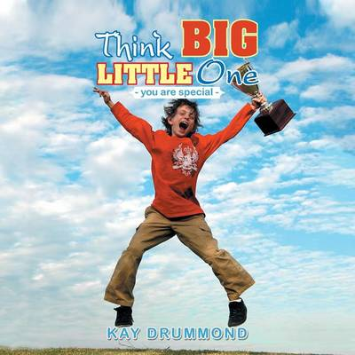 Think Big Little One: - Because You Are Special -