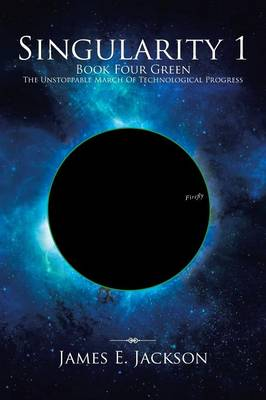Singularity One Book Four Green the Unstoppable March of Technological Progress