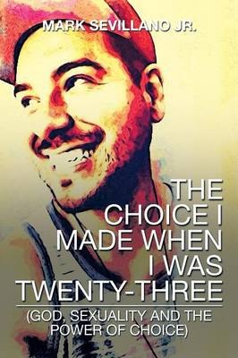 The Choice I Made When I Was Twenty-Three: (God, Sexuality and the Power of Choice)