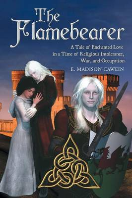 The Flamebearer: A Tale of Enchanted Love in a Time of Religious Intolerance, War, and Occupation