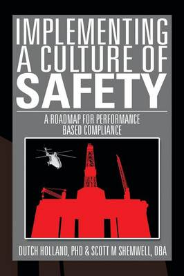 Implementing a Culture of Safety: A Roadmap for Performance Based Compliance