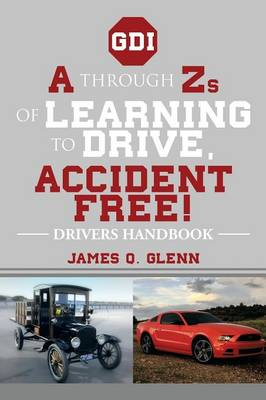 A Through Zs of Learning to Drive, Accident Free!: Drivers Handbook
