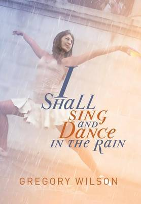 I Shall Sing and Dance in the Rain