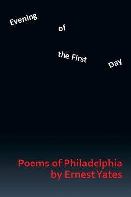 Evening of the First Day: Poems of Philadelphia