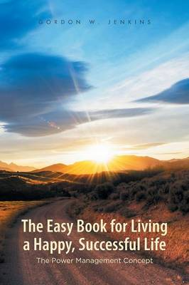 The Easy Book for Living a Happy, Successful Life: The Power Management Concept
