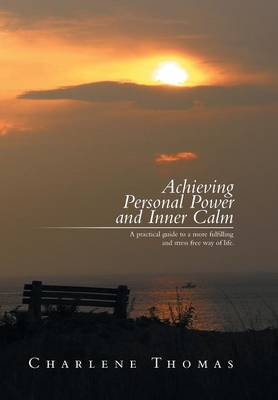 Achieving Personal Power and Inner Calm: A Practical Guide to a More Fulfilling and Stress Free Way of Life