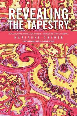 Revealing the Tapestry: Revealing God's Purpose for Your Life Through the Study of I Samuel