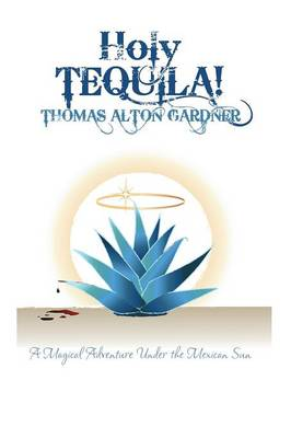 Holy Tequila!: A Magical Adventure Under the Mexican Sun