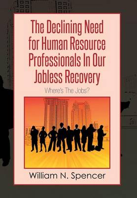 The Declining Need for Human Resource Professionals in Our Jobless Recovery: Where's the Jobs?
