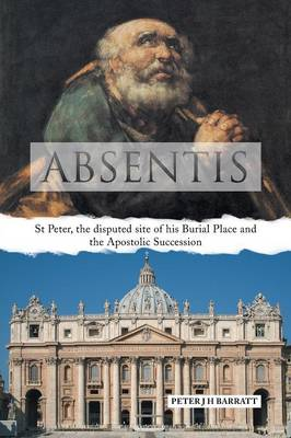 Absentis: St Peter, the Disputed Site of His Burial Place and the Apostolic Succession