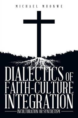 Dialectics of Faith-Culture Integration: Inculturation or Syncretism