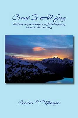 Count It All Joy: Weeping May Remain for a Night But Rejoicing Comes in the Morning