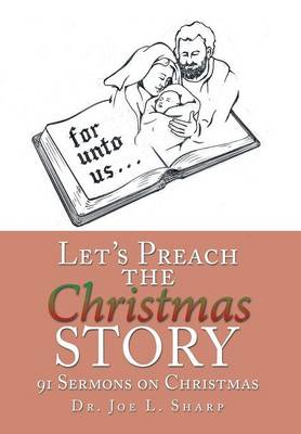 Let's Preach the Christmas Story: 91 Sermons on Christmas