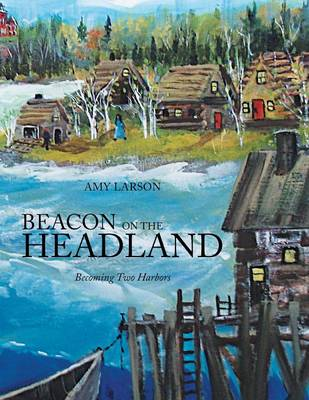 Beacon on the Headland: Becoming Two Harbors