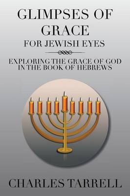 Glimpses of Grace for Jewish Eyes: Exploring the Grace of God in the Book of Hebrews