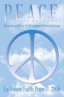P.E.A.C.E.: (Peace Be Un2 Every & All Creations of the Everlasting)