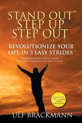Stand Out Step Up Step Out: Revolutionize Your Life in 3 Easy Strides
