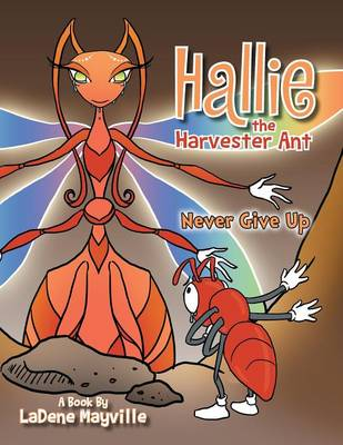 Hallie the Harvester Ant: Never Give Up