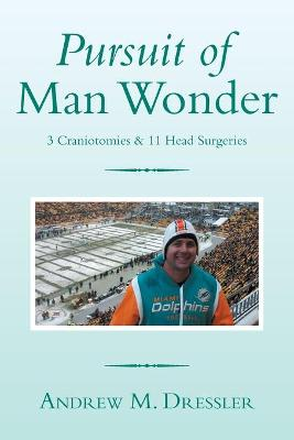 Pursuit of Man Wonder: 3 Craniotomies & 11 Head Surgeries