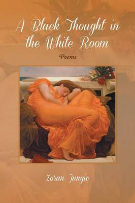 A Black Thought in the White Room: Poems