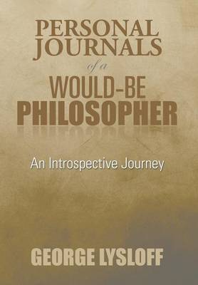 Personal Journals of a Would-Be Philosopher: An Introspective Journey