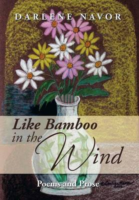 Like Bamboo in the Wind: Poems and Prose