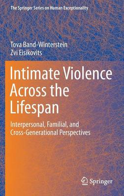 Intimate Violence Across the Lifespan: Interpersonal, Familial, and Cross-Generational Perspectives