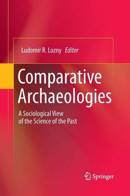 Comparative Archaeologies: A Sociological View of the Science of the Past