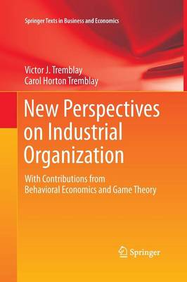 New Perspectives on Industrial Organization: With Contributions from Behavioral Economics and Game Theory