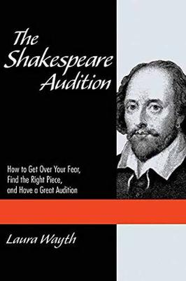 Shakespeare Audition: How to Get Over Your Fear, Find the Right Piece, and Have a Great Auditi