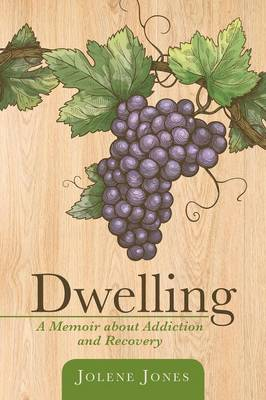 Dwelling: A Memoir about Addiction and Recovery