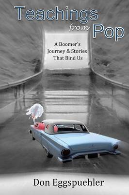 Teachings from Pop: A Boomer's Journey & Stories That Bind Us