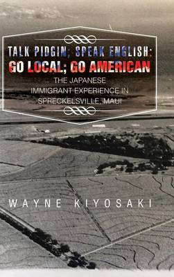 Talk Pidgin; Speak English: Go Local; Go American: The Japanese Immigrant Experience in Spreckelsville, Maui