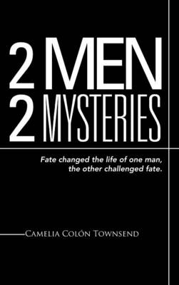2 Men 2 Mysteries: Fate Changed the Life of One Man, the Other Challenged Fate.