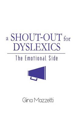 A Shout-Out for Dyslexics: The Emotional Side