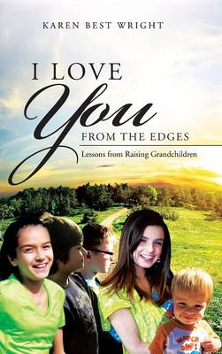 I Love You from the Edges: Lessons from Raising Grandchildren