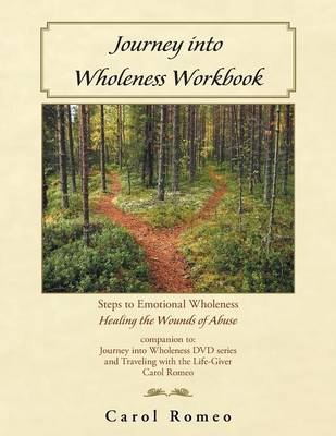 Journey Into Wholeness: Steps to Emotional Wholeness Healing the Wounds of Abuse