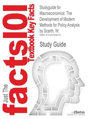 Studyguide for Macroeconomics: The Development of Modern Methods for Policy Analysis by Scarth, W., ISBN 9781781953877