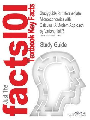 Studyguide for Intermediate Microeconomics with Calculus: A Modern Approach by Varian, Hal R., ISBN 9780393923940