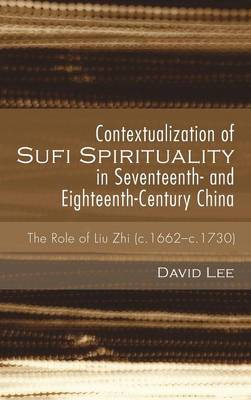 Contextualization of Sufi Spirituality in Seventeenth- And Eighteenth-Century China