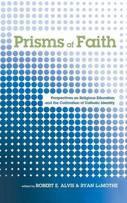 Prisms of Faith: Perspectives on Religious Education and the Cultivation of Catholic Identity
